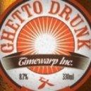 Timewarp inc - Ghetto Drunk (feat. Tonkin)