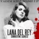 Lana Del Rey - Summertime Sadness (Vadim KILL Mash Up)