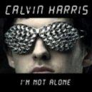 Calvin Harris - I'm Not Alone (Tiesto Remix)