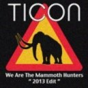 Ticon - We Are The Mammoth Hunters (2013 Edit)