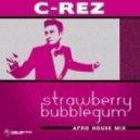 C-Rez - Strawberry Bubblegum (Afro House Mix)