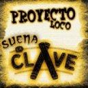 Proyecto Loco - Suena La Clave (Radio Edit)