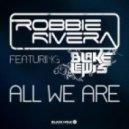 Robbie Rivera - All We Are (Original Mix)