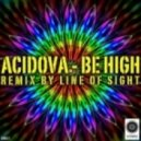 Acidova - Be High (Line Of Sight Remix)