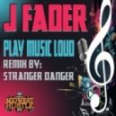 J Fader - Play Music Loud (Stranger Danger Remix)