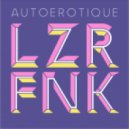 Autoerotique  - LZR FNK (Original Mix)