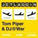 Tom Piper & DJ@War - Jetlaggin (Uberjak'd Remix)