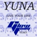 Yuna - Live Your Life (Glow Team Remix)