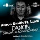 AARON SMITH FEAT. LUVLI - DANCIN (DJ PASHA LEE & DJ VITACO REMIX)