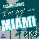 Jason Rivas - Im Not in Miami 2k13 (nstrumental Fresh Mix)