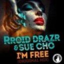 Sue Cho, Rroid Drazr - I'm Free (Original Mix)