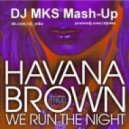 Havana Brown feat. Pitbull - We Run The Night (DJ MKS Mash-Up)