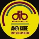 AnGy KoRe - Only You Can Decide (Original Mix)