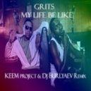 Grits - My Life Be Like (KEEM Project & DJ Burlyaev Remix)