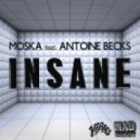 Moska feat. Antoine Becks - Insane (Original Mix)