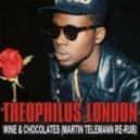 Theophilus London - Wine & Chocolates (Martin Telemann Re-Rub)