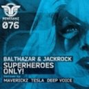 Balthazar & Jackrock -  Superheroes Only! (Deep Voice Remix)