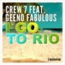 Crew 7 Feat. Geeno Fabulous - I Go to Rio (Club Edit)