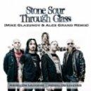 Stone Sour - Through Glass (Mike Glazunov & Alex Grand Extended Remix)