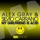 Alex Gray & Silvio Carrano -  My Girlfriend Is Acid (Original Mix)