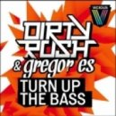 Dirty Rush, Gregor Es - Turn Up The Bass (Club Mix)