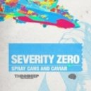 Severity Zero - Spray Cans & Caviar