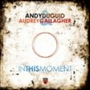 Andy Duguid, Audrey Gallagher - In This Moment (Philippe El Sisi Remix)