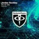 Jordan Suckley - Do Or Die (Original Mix)