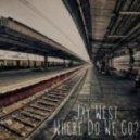 Jay West - Where Do We Go (Original Mix)