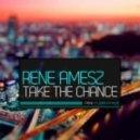 Rene Amesz - Take The Chance (Original Mix)