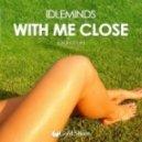 Idleminds - With Me Close (Original Mix)