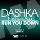 Dashka Feat. Laura Aqui - Run You Down (Original Mix)
