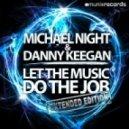 Michael Night & Danny Keegan - Let The Music Do The Job (Danny Keegan Extended Mix)