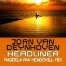 Jorn van Deynhoven - Headliner (Magdelayna Headchill Mix)