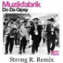 Muzikfabrik - Do Da Gipsy (Strong R. Remix)