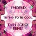 Phoenix - Trying to be Cool (Dan Solo Remix)