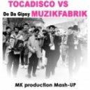 Tocadisco vs Muzikfabrik - Do Da Gipsy (MK production Mash-up)