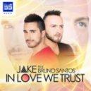 Jake Featuring Bruno Santos - In Love We Trust (Radio Edit)