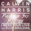Calvin Harris  -  I need your love (Paul dub Sky Bootleg)