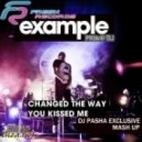 Example - Changed The Way You Kiss Me (Dj Pasha Exclusive Mash Up)