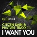 Citizen Kain, Phuture Traxx - I Want You (Original Mix)