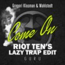Gregori Klosman -  Come On (Riot Ten's Lazy Trap Edit)