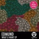 Edmund - What U Want (Original Mix)