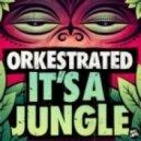 Orkestrated - It's a Jungle (Original Mix)