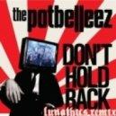 The Potbelleez - Dont Hold Back (Lunathics Remix)