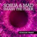 Sosua & Mad - Smash The Floor (Original Extended)