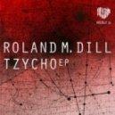 Roland M. Dill - Tzycho (Original Mix)