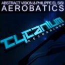 Abstract Vision & Philippe El Sisi - Aerobatics (Original Mix)