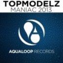 Topmodelz -  Maniac 2013 (Nina Suerte Remix)