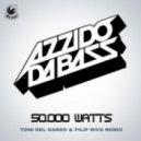 Azzido Da Bass - 50.000 Watts (Toni Del Gardo & Filip Riva Remix)